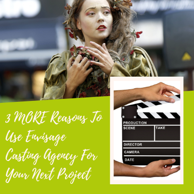 3 MORE Reasons To Use Envisage Casting Agency For Your Next Project