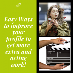 Easy Ways to improve your profile to get more extra and acting work!